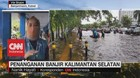 VIDEO: Penanganan Banjir Kalimantan Selatan