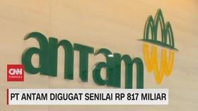 VIDEO: PT Antam Digugat Senilai RP 817 Miliar