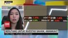 VIDEO: Berutang untuk Investasi Saham
