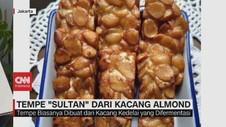 VIDEO: Tempe 'Sultan' dari Kacang Almond