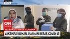 VIDEO: Vaksinasi Bukan Jaminan Bebas Covid-19