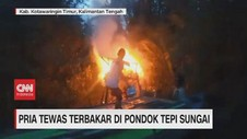 VIDEO: Pria Tewas Terbakar di Pondok Tepi Sungai