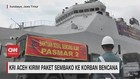 VIDEO: KRI Aceh Kirim Paket Sembako ke Korban Bencana