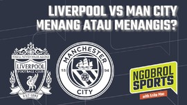 NGOBROL SPORTS: Liverpool vs Man City, Menang atau Menangis?