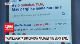VIDEO: Transjakarta Luncurkan Aplikasi Tije Versi Baru