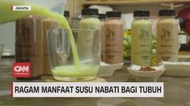 VIDEO: Ragam Manfaat Susu Nabati Bagi Tubuh