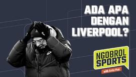 NGOBROL SPORTS: Ada Apa dengan Liverpool?