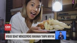 VIDEO: Kreasi Sehat Menggoreng Makanan Tanpa Minyak