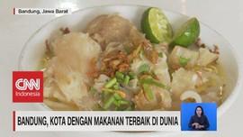 VIDEO: Bandung, Kota Dengan Makanan Terbaik di Dunia