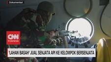 VIDEO: 'Lahan Basah' Jual Senjata Api ke Kelompok Bersenjata