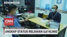 VIDEO: Ungkap Status Relawan Uji Klinis Vaksin Sinovac