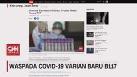 VIDEO: Waspada Covid-19 Varian Baru B117
