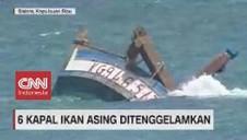 VIDEO: 6 Kapal Ikan Asing Ditenggelamkan
