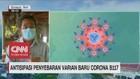 VIDEO: Antisipasi Penyebaran Varian Baru Corona B117