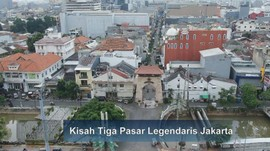 VIDEO: Kisah Tiga Pasar Legendaris Jakarta