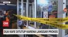 VIDEO: Dua Kafe Ditutup Karena Langgar Prokes