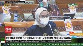 VIDEO: Debat DPR & BPOM Soal Vaksin Nusantara