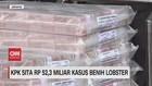 VIDEO: KPK Sita Rp 52,3 Miliar Kasus Benih Lobster