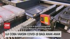 VIDEO: Uji Coba Vaksin Covid-19 Bagi Anak-Anak