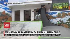 VIDEO: Membangun Skatepark di Rumah untuk Anak
