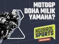 NGOBROL SPORTS: MotoGP Doha Milik Yamaha?