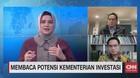 VIDEO: Membaca Potensi Kementerian Investasi