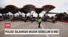 VIDEO: Polisi: Silakan Mudik Sebelum 6 Mei