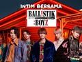 VIDEO: Intim Bersama Ballistik Boyz