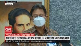 VIDEO: Kisruh Vaksin Nusantara, Menkes: Segera Diatasi
