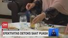 VIDEO: Efektivitas Detoks Saat Puasa