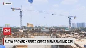 VIDEO: Biaya Proyek Kereta Cepat Membengkak 23%