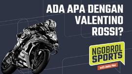NGOBROL SPORTS: Ada Apa dengan Rossi?