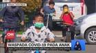 VIDEO: Waspada Covid-19 Pada Anak