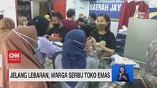 VIDEO: Jelang Lebaran, Warga Serbu Toko Emas