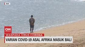 VIDEO: Varian Covid-19 Asal Afrika Masuk Bali