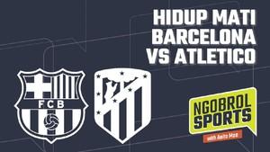 NGOBROL SPORTS: Hidup Mati Barcelona vs Atletico