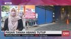VIDEO: Pasar Tanah Abang Tutup