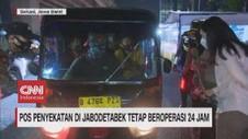 VIDEO: Pos Penyekatan di Jabodetabek Tetap Beroperasi 24 Jam