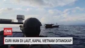 VIDEO: Curi Ikan di Laut, Kapal Vietnam Ditangkap