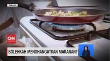 VIDEO: Bolehkah Menghangatkan Makanan?