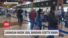 VIDEO: Larangan Mudik Usai, Bandara Soetta Ramai