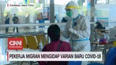 VIDEO: Pekerja Migran Mengidap Varian Baru COVID-19