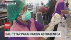 VIDEO: Bali Tetap Pakai Vaksin Astrazeneca