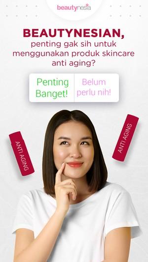 Pentingnya menggunakan skincare Anti Aging