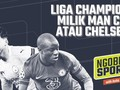 NGOBROL SPORTS: Liga Champions Milik Man City atau Chelsea?
