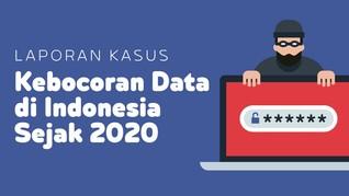 INFOGRAFIS: Rentetan Kebocoran Data di Indonesia Sejak 2020