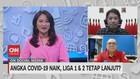 VIDEO: Angka Covid-19 Naik, Liga 1 & 2 Tetap Lanjut?