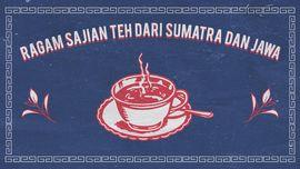 INFOGRAFIS: Ragam Sajian Teh dari Sumatra dan Jawa