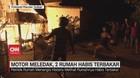 VIDEO: Motor Meledak, 2 Rumah Habis Terbakar