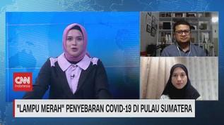 VIDEO: 'Lampu Merah' Penyebaran Covid-19 di Pulau Sumatera